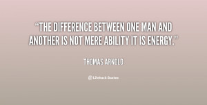 The difference between one man and another is not mere ability it is ...