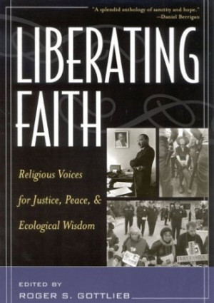 Liberating Faith: Religious Voices for Justice, Peace, and Ecological ...