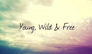 ... , free, photography, quote, quotes, wild, young, young wild and free