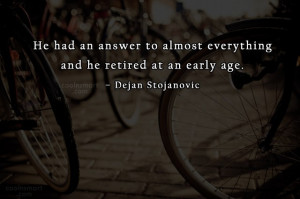 Quote: He had an answer to almost everything...