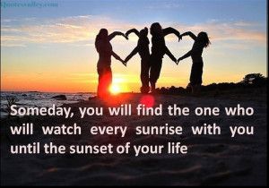 You Will Find The One Who Will Watch Every Sunrise With You