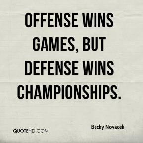 becky-novacek-quote-offense-wins-games-but-defense-wins-championships ...