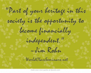 ... opportunity to become financially independent. ~Jim Rohn http
