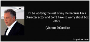ll be working the rest of my life because I'm a character actor and ...