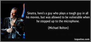 Sinatra, here's a guy who plays a tough guy in all his movies, but was ...