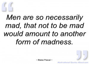men are so necessarily mad blaise pascal