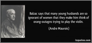 Balzac says that many young husbands are so ignorant of women that ...
