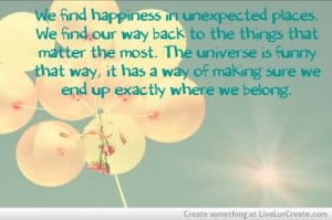 We Find Happiness In Unexpected Places.