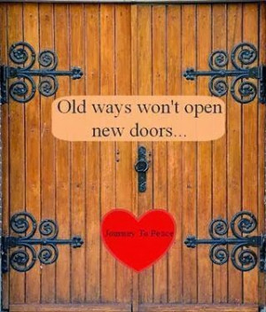 Old ways won't open new doors-if it isn't working the way your trying ...