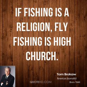 tom-brokaw-tom-brokaw-if-fishing-is-a-religion-fly-fishing-is-high.jpg