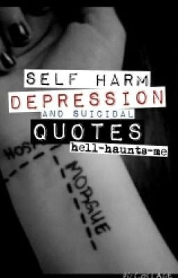 Self harm, depression and suicidal quotes