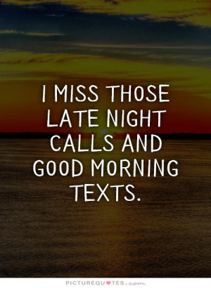 miss those late night calls and good morning texts Picture Quote #1