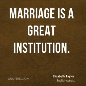 marriage is a great institution elizabeth taylor more