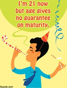 21 now, but age gives no guarantee on maturity.