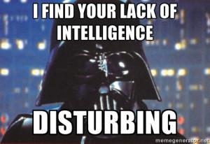 Darth Vader - I Find your lack of intelligence disturbing