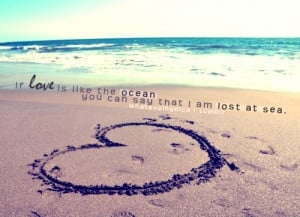 If love is like the ocean, you can say that I am lost at sea