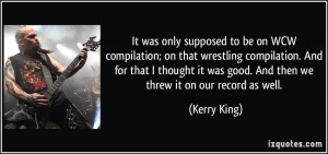 It was only supposed to be on WCW compilation; on that wrestling ...