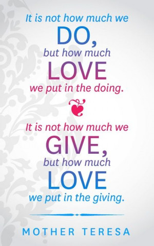 ... much we give, but how much love we put in the giving.