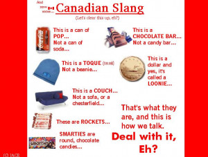 Question: I don't get some Canadian sayings and slang, such as ...