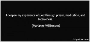... God through prayer, meditation, and forgiveness. - Marianne Williamson