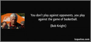quote-you-don-t-play-against-opponents-you-play-against-the-game-of ...