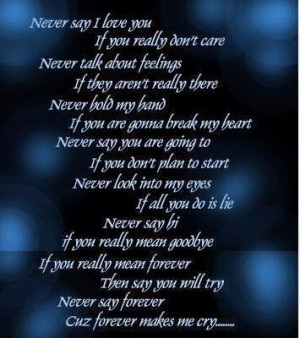 ... never love me never say forever bc forever made me cry its kinda long