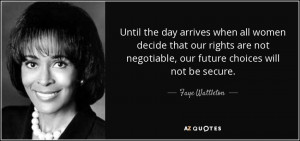 Until the day arrives when all women decide that our rights are not ...