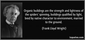 Organic buildings are the strength and lightness of the spiders ...