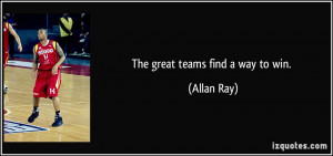 The great teams find a way to win. - Allan Ray