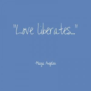 maya angelou quote love love liberates