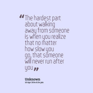 Quotes Picture: the hardest part about walking away from someone is ...