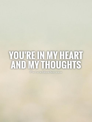 You're in my heart and my thoughts Picture Quote #1