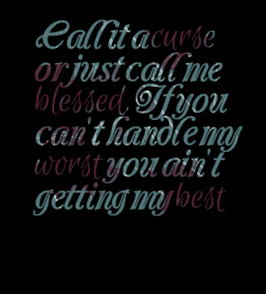 Quotes Picture: call it a curse or just call me blessed, if you can't ...