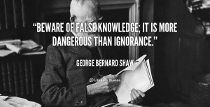 quote-George-Bernard-Shaw-beware-of-false-knowledge-it-is-more-100485 ...