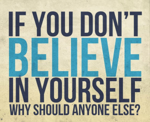 ... you don't believe in yourself why should anyone else? #quote #taolife