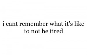 quote, text, tired, true, typography, white, words