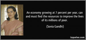 ... resources to improve the lives of its millions of poor. - Sonia Gandhi