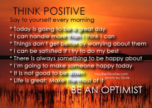 Say to yourself every morning * Today is going to be a great day ...