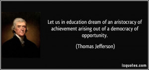 ... arising out of a democracy of opportunity. - Thomas Jefferson