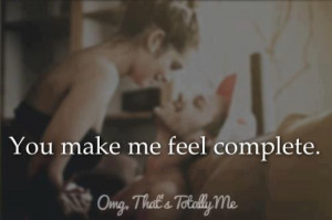 You Make Me Complete Quotes You make me feel complete