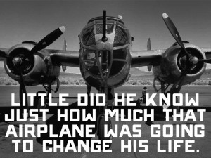 Little did he know just how much that airplane was going to change his ...