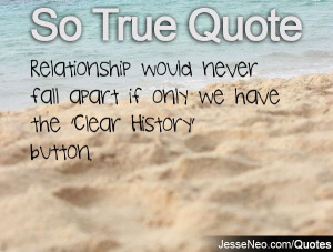 Relationship would never fall apart if only we have the 'Clear History ...
