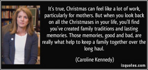 ... help to keep a family together over the long haul. - Caroline Kennedy