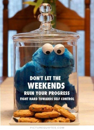 Don't let the weekends ruin your progress. Fight hard towards self ...
