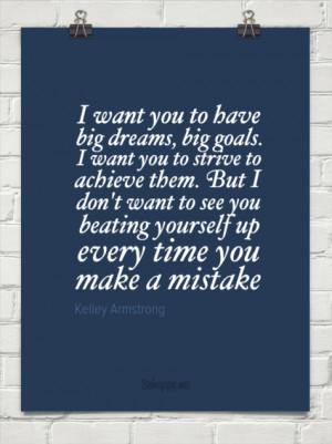 ... to strive to achieve them. but i don't want by Kelley Armstrong #722
