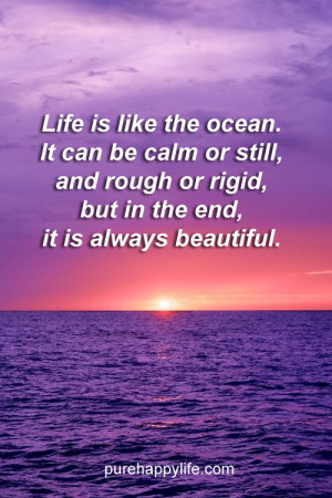 Life Quote: Life is like the ocean. It can be calm or still, and rough ...