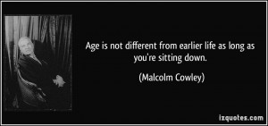 ... From Earlier Life As Long As You're Sitting Down - Age Quote