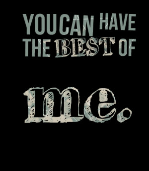 Quotes Picture: you can have the best of me