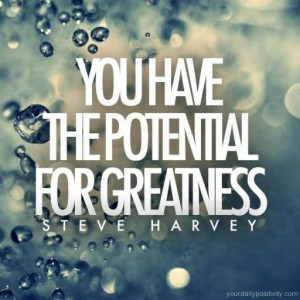 Quote #177 – you have the potential for greatness.