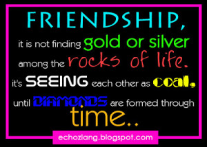 finding gold or silver among the rocks of life. It's seeing each other ...